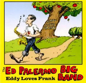 """Ed Palermo Big Band """"Eddy Loves Frank"""""""
