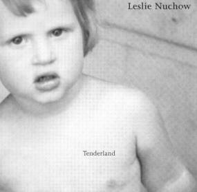 "Leslie Nuchow ""Tenderland"""