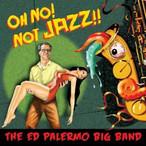 """Ed Palermo Big Band """"Oh No! Not Jazz!!"""""""