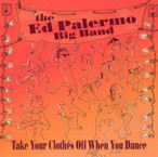 """Ed Palermo Big Band """"Take Your Clothes Off When You Dance"""""""