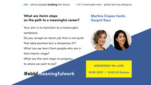 9th June - By popular demand, second series of ebbf #meaningfulwork global learning dialogues