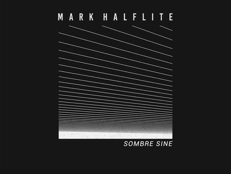 Next release - Mark Halflite - Sombre Sine / Exigency