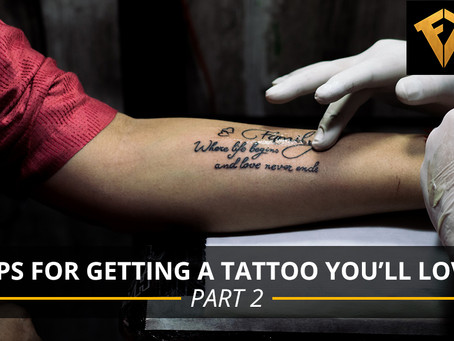 Tips for Getting a Tattoo You'll Love Part 2