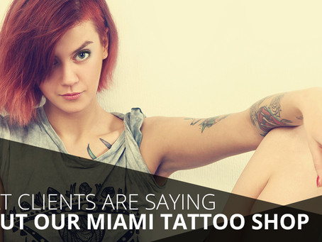 What Clients Are Saying About Our Miami Tattoo Shop