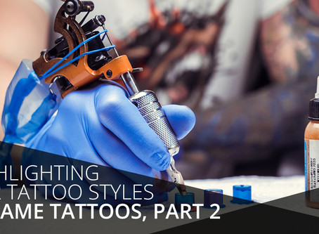Highlighting Our Tattoo Styles At Fame Tattoos, Part Two