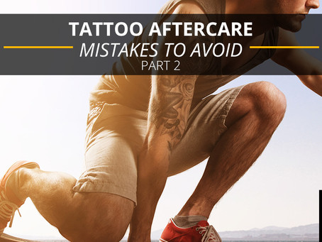 Tattoo Aftercare Mistakes to Avoid Part 2