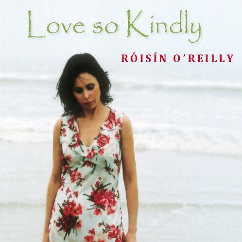 Love So Kindly - by Roisin O'Reilly