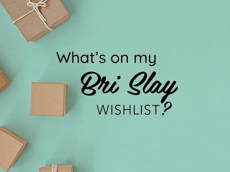 BRI-SLAY WISHLIST