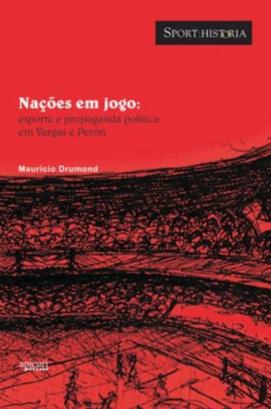 Nações em jogo: esporte e propaganda política em Vargas e Perón