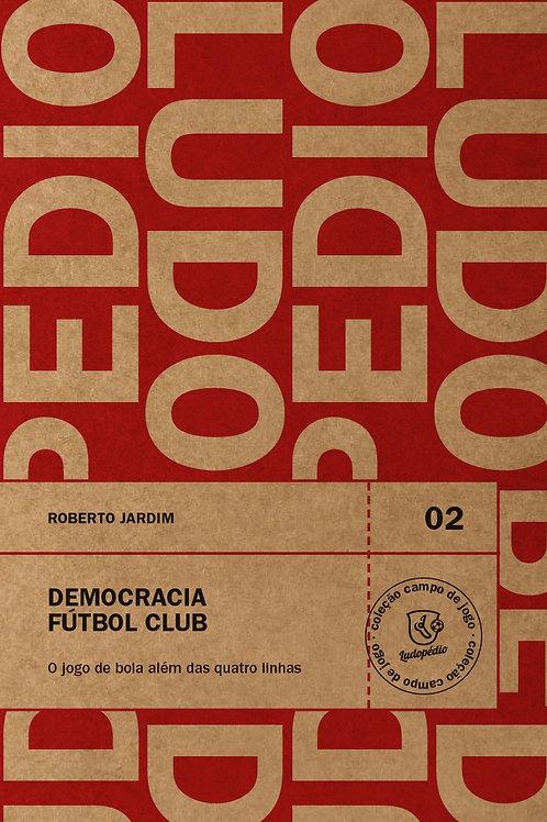 Democracia Fútbol Club: O jogo de bola além das quatro linhas