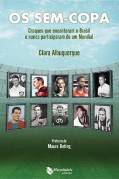 Os sem Copa: Craques que Encantaram o Brasil e Nunca Participaram de Um Mundial