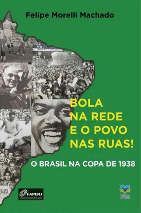 Bola na rede e o povo nas ruas! O Brasil na Copa de 1938