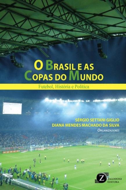 O Brasil e as Copas do Mundo: futebol, história e política