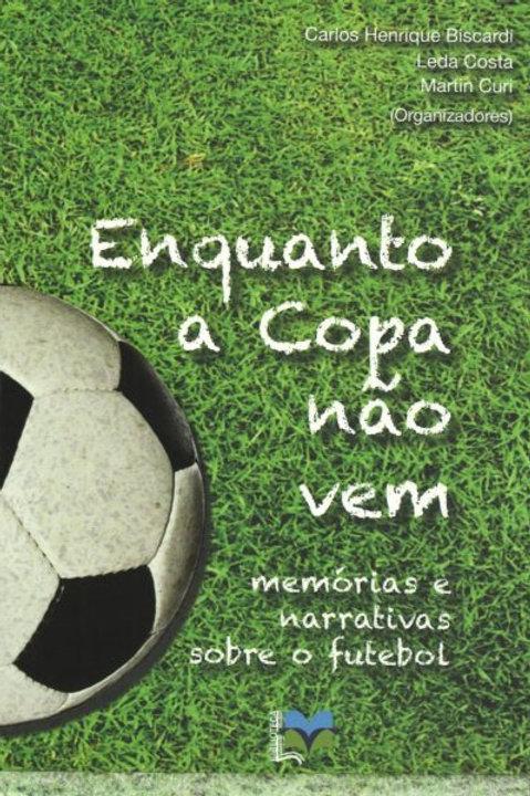 Enquanto a Copa não vem: memórias e narrativas sobre o futebol