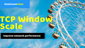 Why Linux Tcp Window Scaling Improves Network Performance?