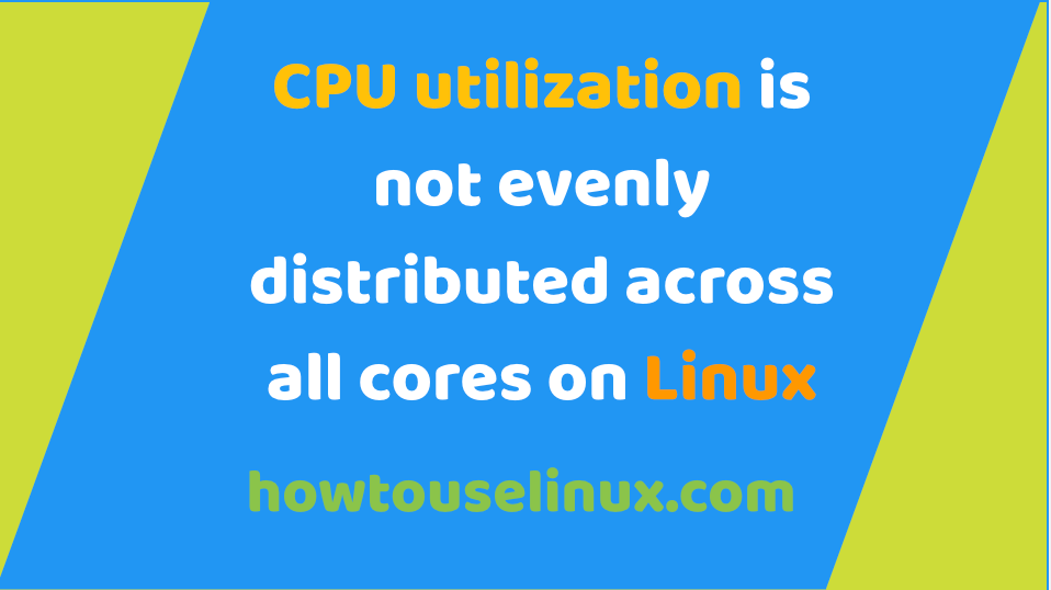 CPU utilization is not evenly distributed across all cores on Linux