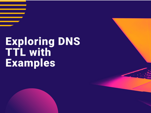 Exploring DNS TTL with Examples