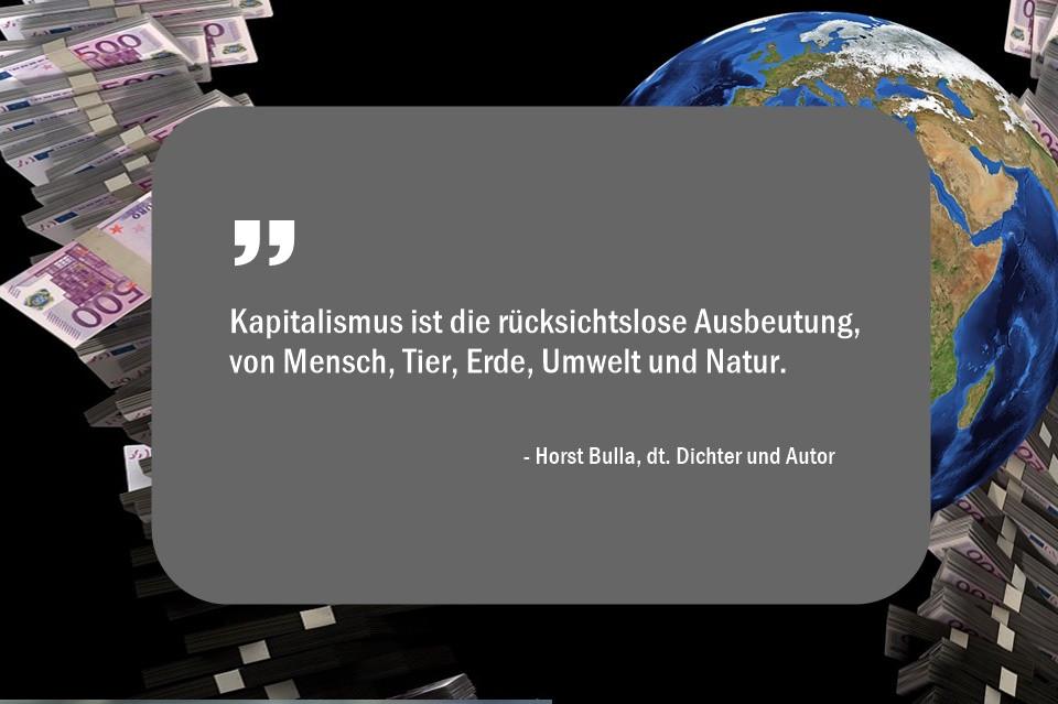 Kapitalismus_ist_die_rücksichtslose__Ausbeutung__von_Mensch_Tier_Erde_Umwelt_und_Natur._-_Horst_Bulla