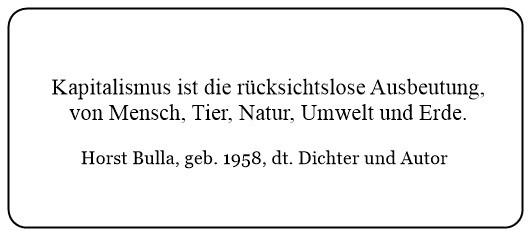 (41)_Kapitalismus_ist_die_rücksichtslose_Ausbeutung_von_Mensch_Tier_Natur_Umwelt_und_Erde._-_Horst_Bulla