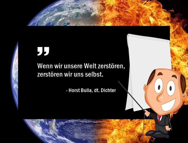 Wenn_wir_unsere_Welt_zerstören__zerstören_wir_uns_selbst._-_Horst_Bulla