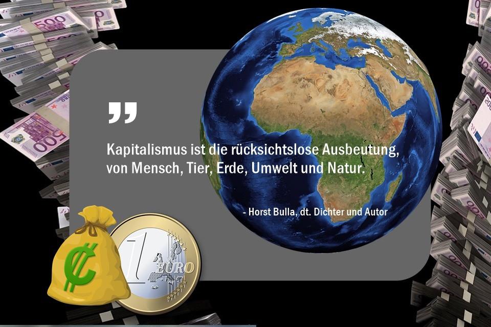 Kapitalismus_ist__die_rücksichtslose_Ausbeutung,_von_Mensch_Tier_Erde_Umwelt_und_Natur._-_Horst_Bulla