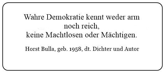 (24)_Wahre_Demokratie_kennt_weder_arm_oder_reich_keine_Machtlosen_oder_Mächtigen._-_Horst_Bulla