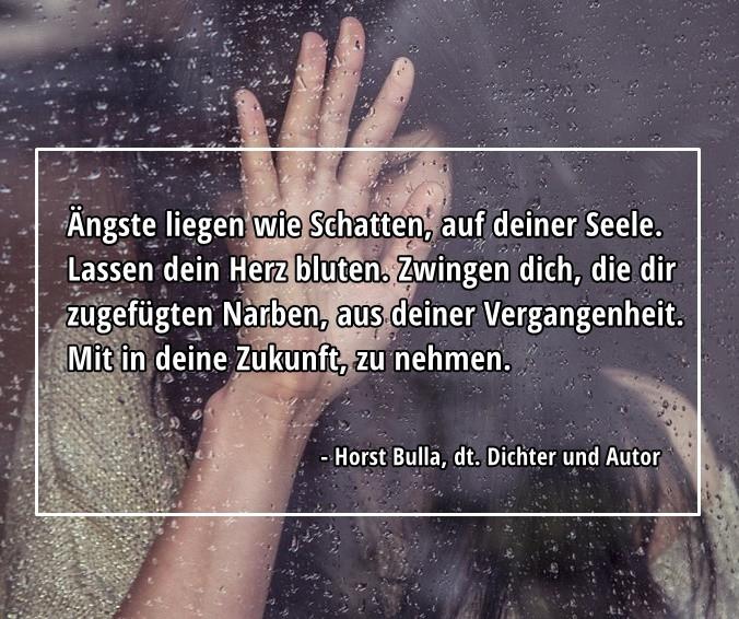 Aengste liegen wie Schatten auf deiner Seele. - Horst Bulla