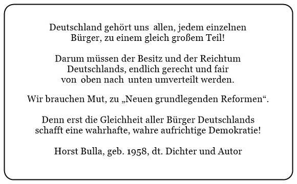 (F)_Deutschland_gehört_uns_allen_zu_einen_gleich_großem_Teil._Darum_müssen_Besitz_und_Reichtum_gerecht_und_fair_von_oben_nach_unten_umverteilt_werden._Mut_zu_neuen_grundlegende_Reformen._-_Horst_Bulla