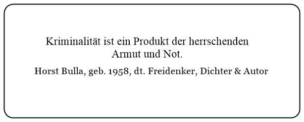 (N)_Kriminalität_ist_ein_Produkt_der_herrschenden_Armut_und_Not._-_Horst_Bulla