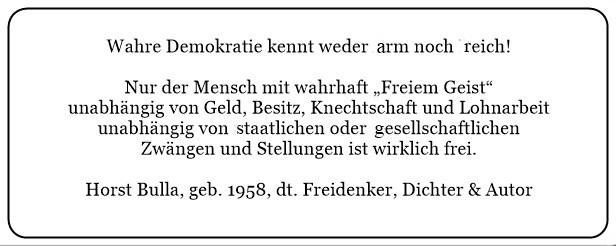 (B) Wahre Demokratie kennt weder arm noch reich. Nur der Mensch mit wahrhaft freiem Geist. - Horst Bulla