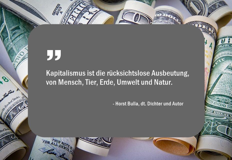 Kapitalismus_ist_die_rücksichtslose_Ausbeutung_von_Mensch_Tier_Erde__Umwelt_und_Natur._-_Horst_Bulla
