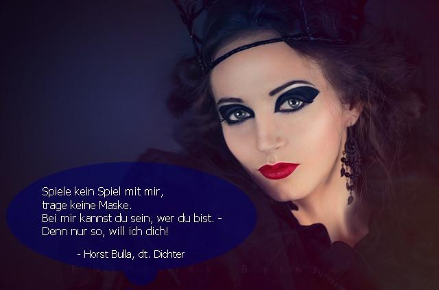Spiele kein Spiel mit mir trage keine Maske. - Horst Bulla