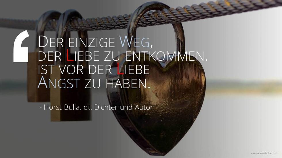Der einzige Weg der Liebe zu entkommen. - Horst Bulla
