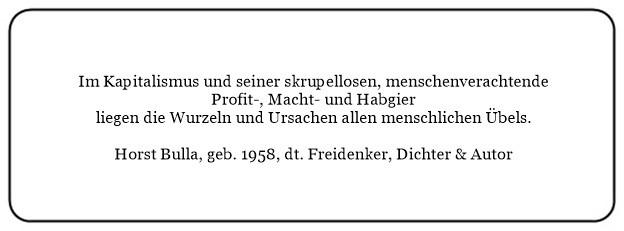 (42)_Im_Kapitalismus_und_seiner_menschenverachtenden_Profit-Hab-und_Machtgier_liegen_die_Wurzeln_und_Ursachen_allen_menschlichen_Übels._-_Horst_Bulla
