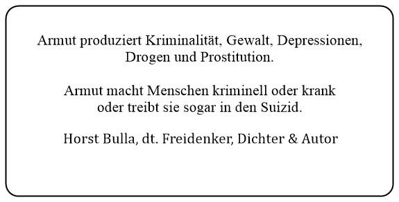 (M) Armut macht Menschen kriminell oder krank oder treibt sie sogar in den Suizid. - Horst Bulla
