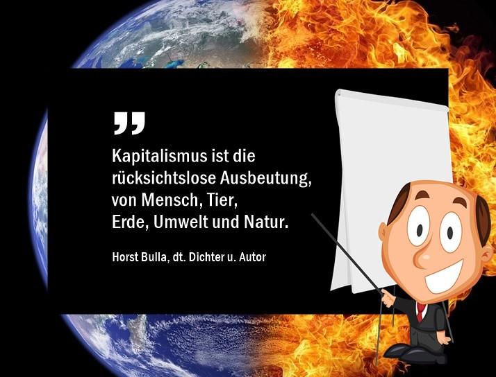 Kapitalismus_ist_die_rücksichtslose_Ausbeutung,_von_Mensch_Tier__Erde_Umwelt__und_Natur._-_Horst_Bulla