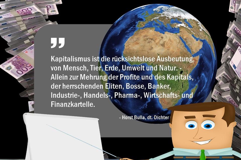 Kapitalismus_ist_die_rücksichtslose__Ausbeutung_von_Mensch_Tier_Erde_Umwelt_und__Natur._-_Horst_Bulla