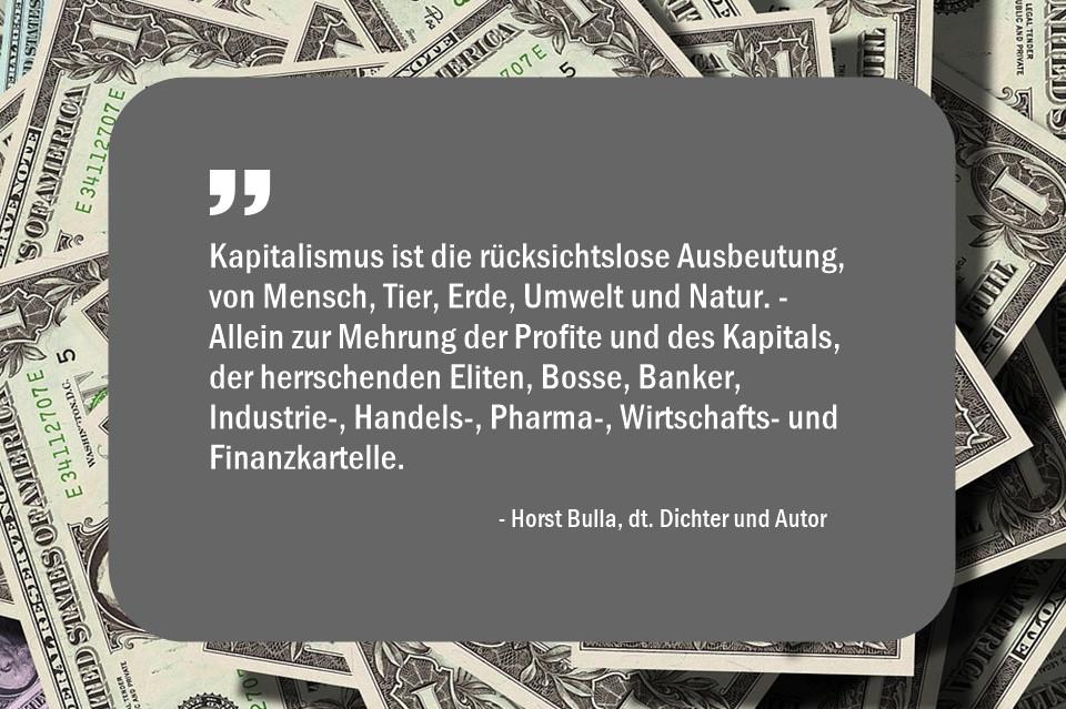 Kapitalismus_ist_die_rücksichtslose_Ausbeutung_von_Mensch__Tier_Erde_Umwelt_und_Natur._-_Horst_Bulla