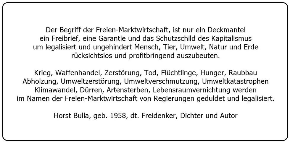 (41.1) Der Begriff Freie Marktwirtschaft ist nur ein Deckmantel ein Freibrief und das Schutzschild des Kapitalismus. - Horst Bulla