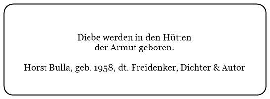 (K)_Diebe_werden_in_den_Hütten_der_Armut_geboren._-_Horst_Bulla