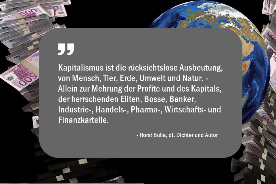 Kapitalismus_ist_die_rücksichtslose_Ausbeutung_von__Mensch_Tier_Erde_Umwelt_und__Natur._-_Horst_Bulla