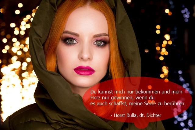 Du kannst mich nur bekommen und mein Herz nur gewinnen. - Horst Bulla