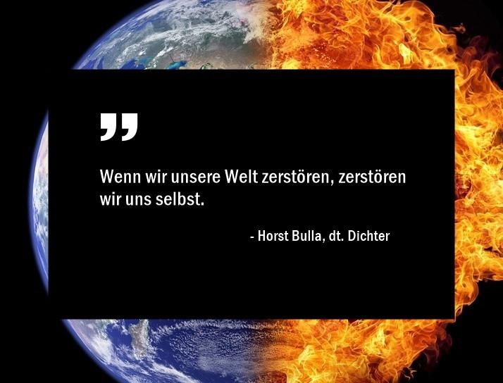 Wenn_wir_unsere_Welt_zerstören_zerstören_wir_uns_selbst._-_Horst_Bulla