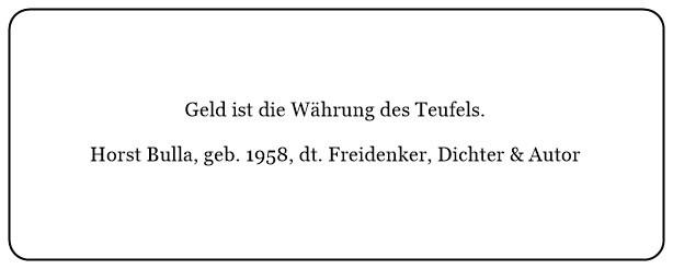 (Q)_Geld_ist_die_Währung_des_Teufels._-_Horst_Bulla