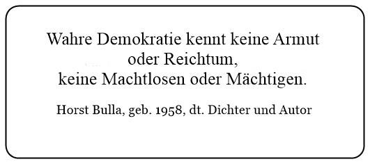 (24)_Wahre_Demokratie_kennt_keine_Armut_oder_Reichtum_keine_Machtlosen_oder_Mächtigen._-_Horst_Bulla