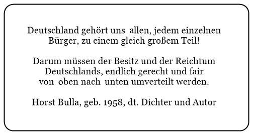 (E)_Deutschland_gehört_uns_allen_zu_einen_gleich_großem_Teil._Darum_müssen_Besitz_und_Reichtum_gerecht_und_fair_von_oben_nach_unten_umverteilt_werden._-_Horst_Bulla