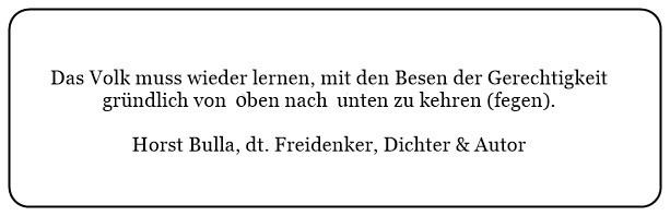 (Q)_Das_Volk_muss_wieder_lernen_mit_den_Besen_der_Gerechtigkeit_gründlich_von_Oben_nach_Unten_zu_kehren_(fegen)._-_Horst_Bulla
