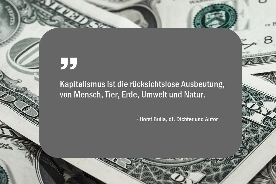 Kapitalismus_ist_die_rücksichtslose_Ausbeutung_von_Mensch_Tier__Erde_Umwelt_und_Natur._-_Horst_Bulla