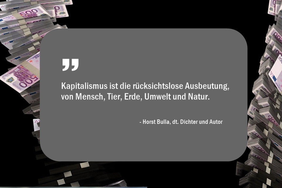 Kapitalismus_ist_die_rücksichtslose_Ausbeutung_von_Mensch_Tier_Erde_Umwelt__und_Natur._-_Horst_Bulla