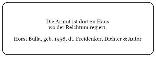 (2.1) Armut ist dort zu Haus wo der Reichtum regiert. - Horst Bulla